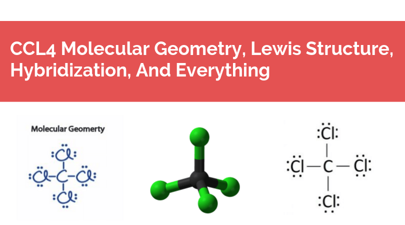CCL4 Molecular Geometry, Lewis Structure, Hybridization ...
